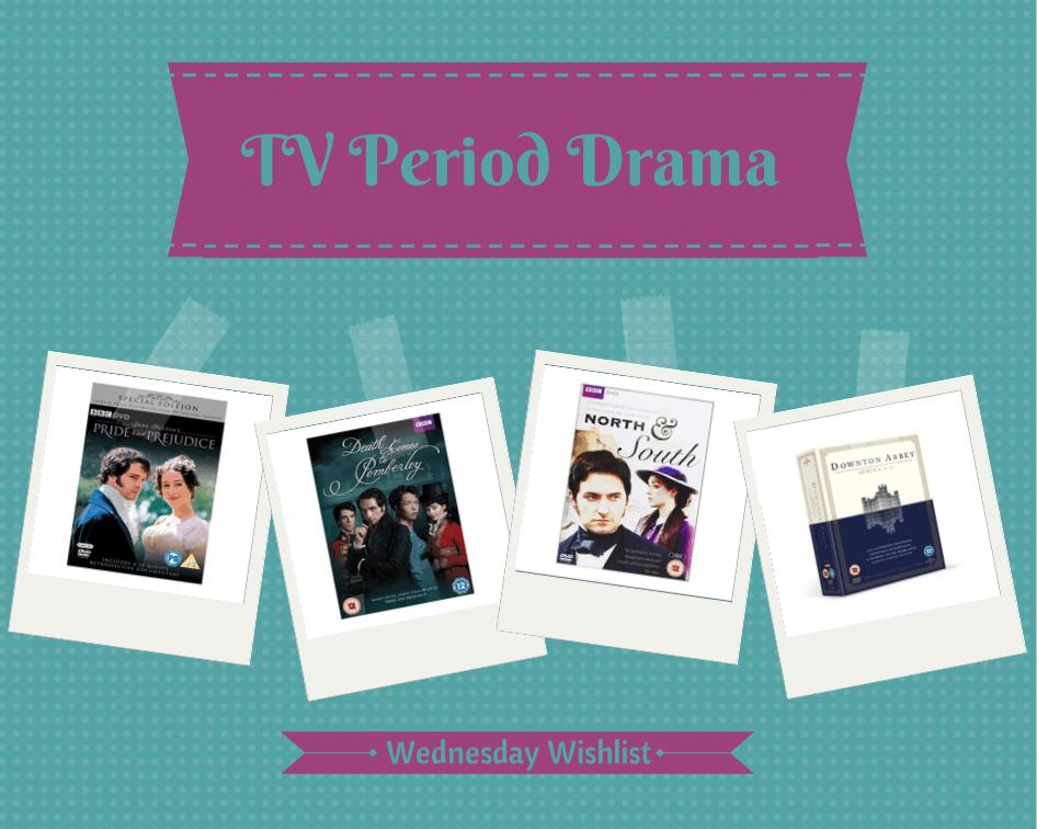 Wednesday Wishlist - TV Period Drama