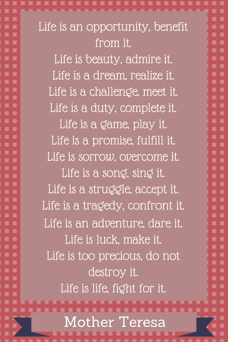 Life is a game, play it - Mother Teresa